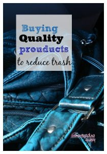 buying quality products to reduce trash