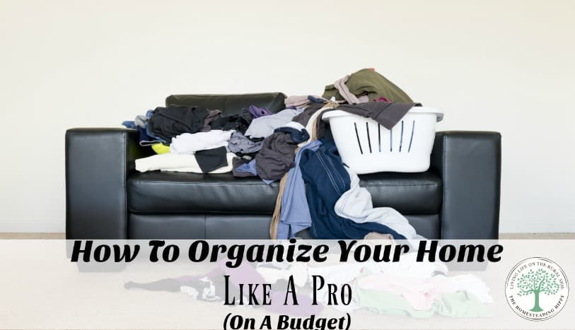 How to organize your home like a pro, on a tight budget! Great tips and organization hacks to help you stay organized! The Homesteading Hippy