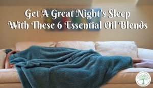 6 Bedtime Essential Oil Blends for a Great Night's Sleep